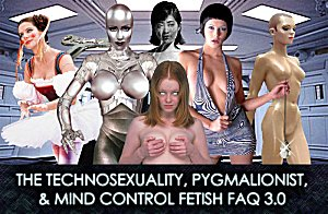 The Technosexuality Pygmalionist & Mind Control Fetish FAQ 3-0